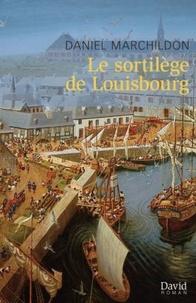 Daniel Marchildon - Le sortilege de louisbourg.