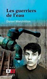 Daniel Marchildon - Les guerriers de l'eau.