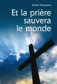 Daniel Marguerat - Et la prière sauvera le monde.