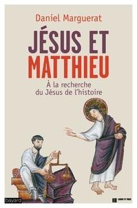 Daniel Marguerat - Jésus et Matthieu - A la recherche du Jésus de l'histoire.