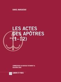 Daniel Marguerat - Les actes des apôtres (1-12).