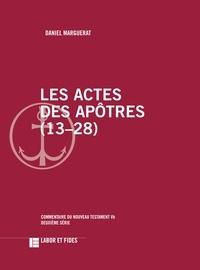 Daniel Marguerat - Les Actes des Apôtres (13-28).