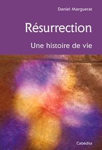 Daniel Marguerat - Résurrection - Une histoire de vie.