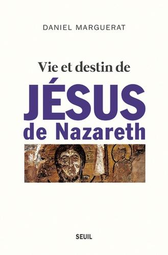 Daniel Marguerat - Vie et destin de Jésus de Nazareth.