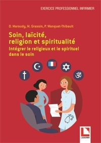 Daniel Maroudy et Marc Grassin - Soin, laïcité, religion et spiritualité - Intégrer le religieux et le spirituel dans le soin.