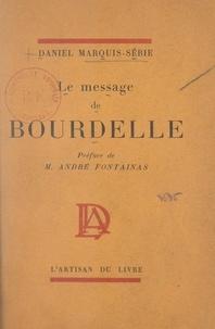 Daniel Marquis-Sébie et Antoine Bourdelle - Le message de Bourdelle.