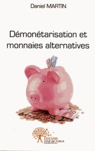 Daniel Martin - Démonétarisation et monnaies alternatives - De l'urgence écologique et économique.