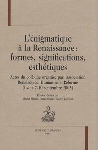 Daniel Martin et Pierre Servet - L'énigmatique à la Renaissance : formes, significations, esthétiques - Actes du colloque organisé par l'association Renaissance, Humanisme, Réforme (Lyon, 7-10 septembre 2005).