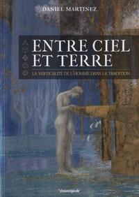 Daniel Martinez - Entre ciel et terre, la verticalité de l'homme dans la tradition.