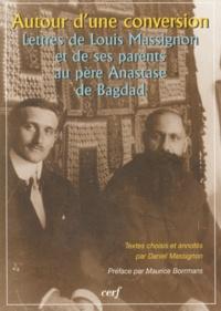 Daniel Massignon - Autour d'une conversion - Lettres de Louis Massignon et de ses parents au père Anastase de Bagdad.