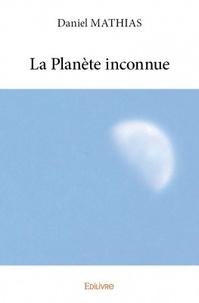Daniel Mathias - La planète inconnue Tome 1 : .