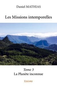 Daniel Mathias - Les Missions intemporelles - Tome 3, La Planète inconnue.