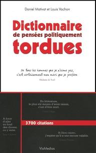Daniel Mativat et Louis Vachon - Dictionnaire de pensées politiquement tordues.