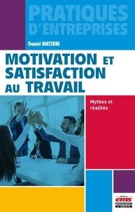 Daniel Matzkin - Motivation et satisfaction au travail - Mythes et réalités.