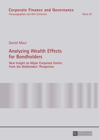 Daniel Maul - Analyzing Wealth Effects for Bondholders - New Insight on Major Corporate Events from the Debtholders' Perspective.