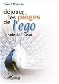 Daniel Maurin - Déjouer les pièges de l'ego - La voie de l'oiseau.