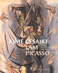 """Daniel Maximin et Eskil Lam - Aimé Césaire, Lam, Picasso - """"Nous nous sommes trouvés""""."""