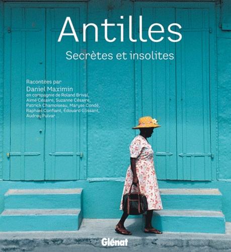 Daniel Maximin - Antilles - Secrètes et insolites.
