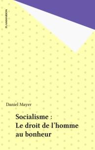 Daniel Mayer - Socialisme, le droit de l'homme au bonheur.
