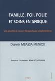Daniel Mbassa Menick - Famille, foi, folie et soins en Afrique - Une pluralité de recours thérapeutiques complémentaires.