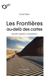 Daniel Meier - Les frontières, au-delà des cartes - Sécurité, migration, mondialisation.