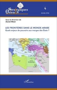Daniel Meier - Orients stratégiques N° 4, 2016 : Les frontières dans le monde arabe - Quels enjeux de pouvoirs aux marges des Etats ?.
