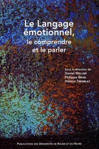 Daniel Mellier et Pascal Le Maléfan - Le langage émotionnel, le comprendre et le parler.