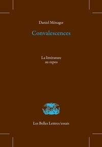 Daniel Ménager - Convalescences - La littérature au repos.