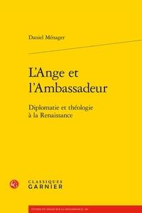 Daniel Ménager - L'Ange et l'Ambassadeur - Diplomatie et théologie à la Renaissance.