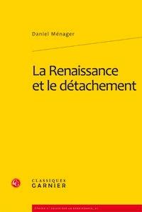 Daniel Ménager - La Renaissance et le détachement.