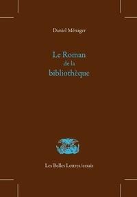 Daniel Ménager - Le Roman de la bibliothèque.