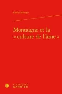 """Daniel Ménager - Montaigne et la """"culture de l'âme""""."""