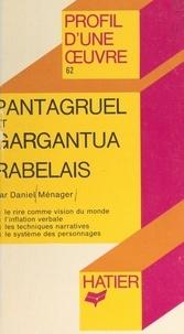 Daniel Ménager et Georges Décote - Pantagruel et Gargantua, Rabelais - Analyse critique.