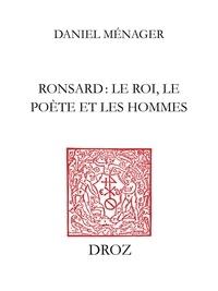 Daniel Ménager - Ronsard : le roi, le poète et les hommes.