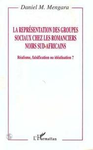 Daniel Mengara - La représentation des groupes sociaux chez les romanciers noirs sud-africains - Réalisme, falsification ou idéalisation ?.