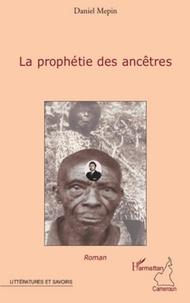Daniel Mepin - La prophétie des ancêtres.
