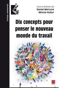 Daniel Mercure - Dix concepts pour penser le nouveau monde du travail.