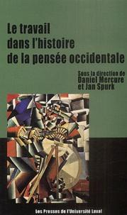 Daniel Mercure et Jan Spurk - Le Travail dans l'histoire de la pensée occidentale.