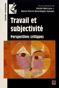 Daniel Mercure et Marie-Pierre Bourdages-Sylvain - Travail et subjectivité - Perspectives critiques.