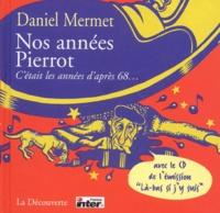 Daniel Mermet - Nos années Pierrot. - C'était les années d'après 68... Avec CD Audio.
