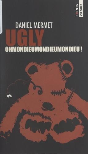 Ugly. Ohmondieumondieumondieu