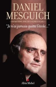 Daniel Mesguich et Daniel Mesguich - Je n'ai jamais quitté l'école... - Entretiens avec Rodolphe Fouano.