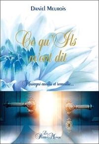 Daniel Meurois - Ce qu'Ils m'ont dit... - Messages cueillis et recueillis.