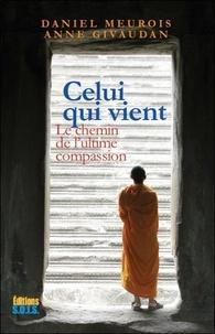 Daniel Meurois et Anne Givaudan - Celui qui vient - le chemin de l'ultime compassion.