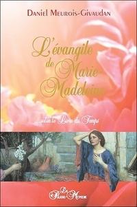 L'évangile de Marie-Madeleine selon le Livre du Temps - Daniel Meurois-Givaudan |