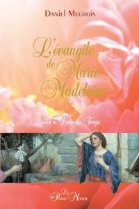 Daniel Meurois-Givaudan - L'évangile de Marie-Madeleine selon le Livre du Temps.
