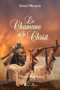 Daniel Meurois - Le chamane et le christ - Mémoires amérindiennes.