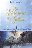 Daniel Meurois - Le livre secret de Jeshua - La vie cachée de Jésus selon la mémoire du temps Tome 1, Les saisons de l'éveil.