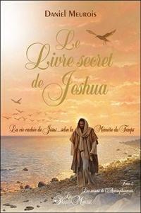 Le livre secret de Jeshua- La vie cachée de Jésus selon la mémoire du temps Tome 2, Les saisons de l'Accomplissement - Daniel Meurois |