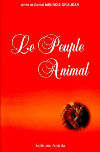 Daniel Meurois et Anne Givaudan - Le peuple animal.